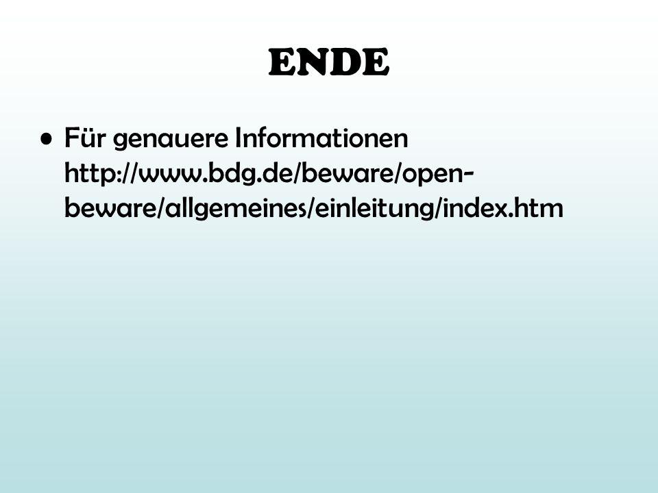ENDE Für genauere Informationen http://www.bdg.de/beware/open- beware/allgemeines/einleitung/index.htm