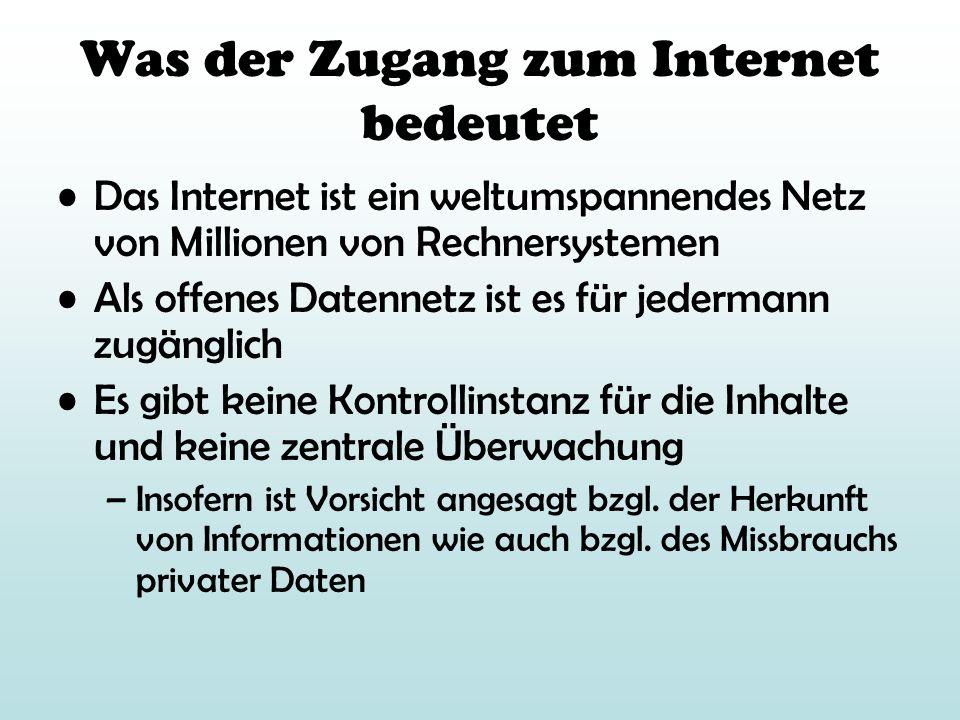 Was der Zugang zum Internet bedeutet Das Internet ist ein weltumspannendes Netz von Millionen von Rechnersystemen Als offenes Datennetz ist es für jed