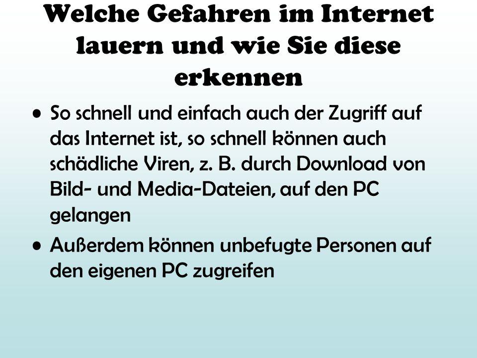 Welche Gefahren im Internet lauern und wie Sie diese erkennen So schnell und einfach auch der Zugriff auf das Internet ist, so schnell können auch sch