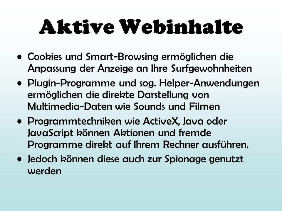 Aktive Webinhalte Cookies und Smart-Browsing ermöglichen die Anpassung der Anzeige an Ihre Surfgewohnheiten Plugin-Programme und sog. Helper-Anwendung