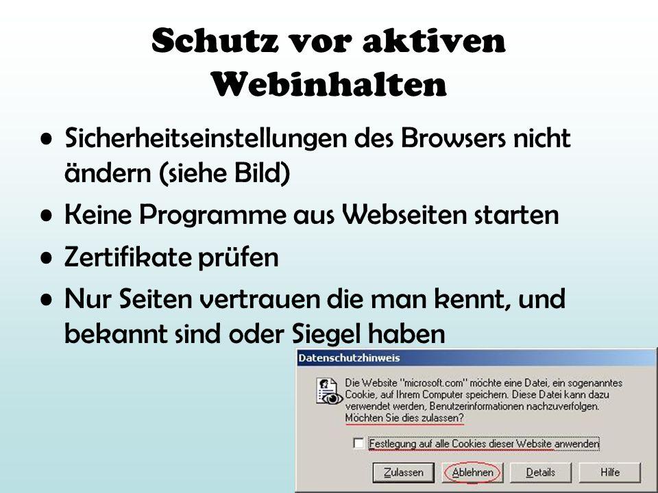 Schutz vor aktiven Webinhalten Sicherheitseinstellungen des Browsers nicht ändern (siehe Bild) Keine Programme aus Webseiten starten Zertifikate prüfe
