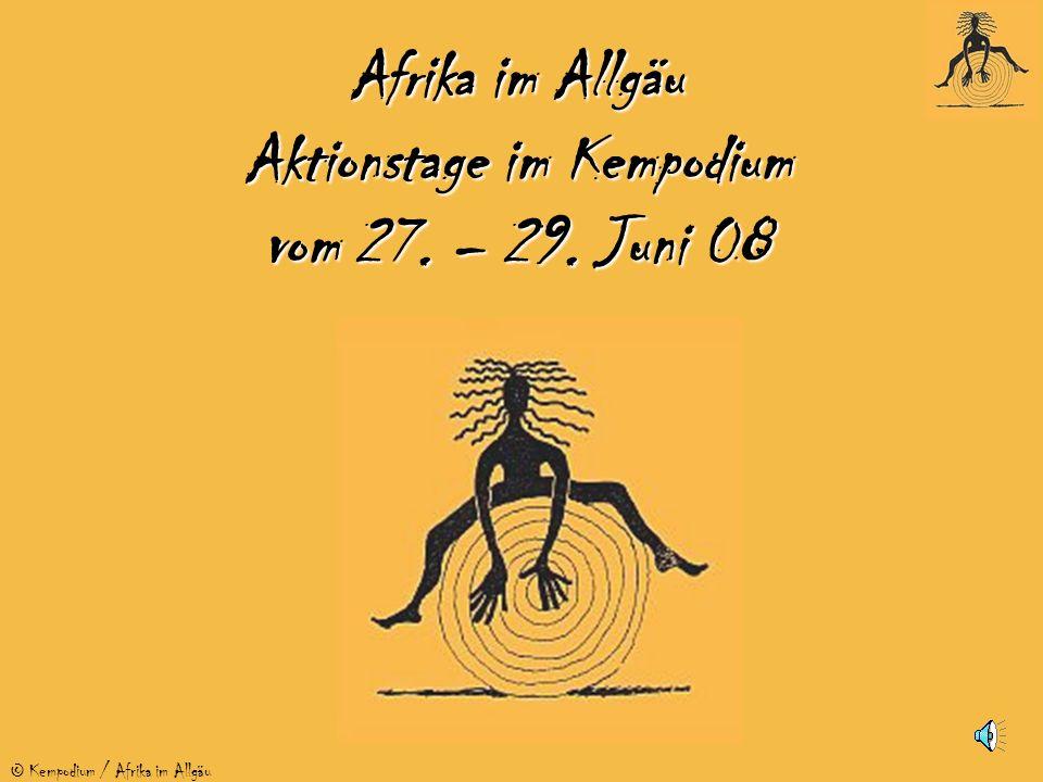 © Kempodium / Afrika im Allgäu Afrika im Allgäu Aktionstage im Kempodium vom 27. – 29. Juni 08