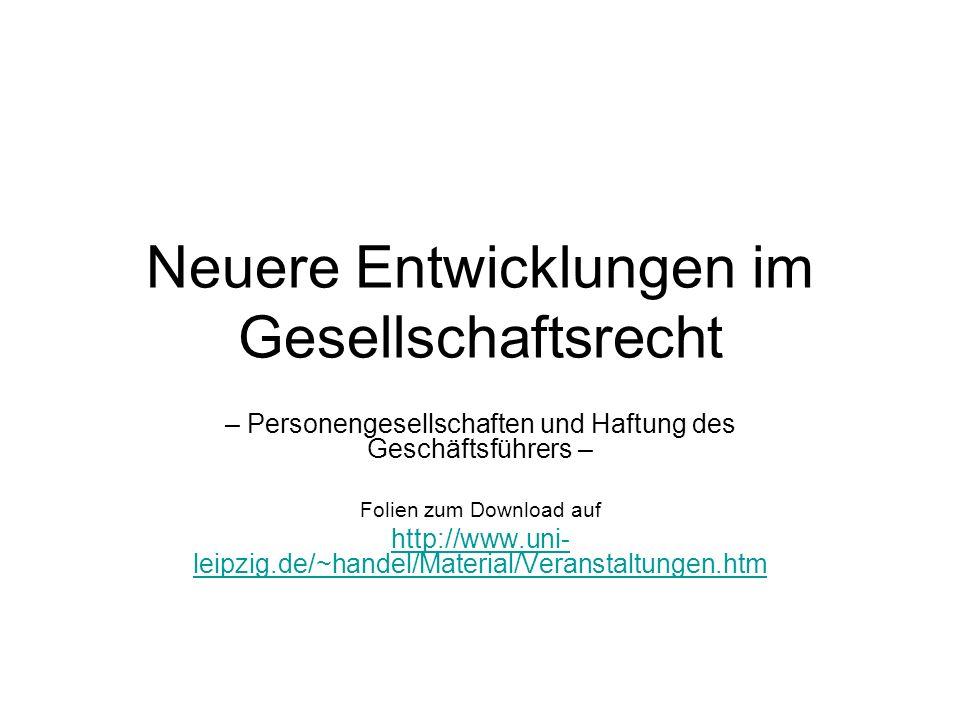 Neuere Entwicklungen im Gesellschaftsrecht – Personengesellschaften und Haftung des Geschäftsführers – Folien zum Download auf http://www.uni- leipzig