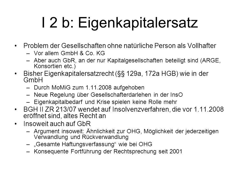I 2 b: Eigenkapitalersatz Problem der Gesellschaften ohne natürliche Person als Vollhafter –Vor allem GmbH & Co. KG –Aber auch GbR, an der nur Kapital