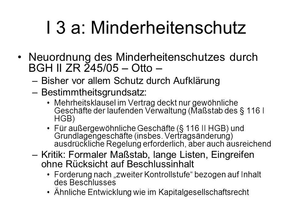 I 3 a: Minderheitenschutz Neuordnung des Minderheitenschutzes durch BGH II ZR 245/05 – Otto – –Bisher vor allem Schutz durch Aufklärung –Bestimmtheits