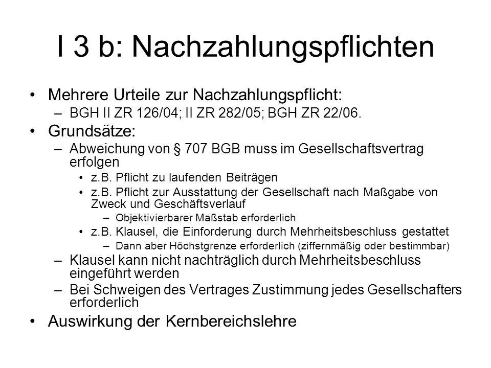 I 3 b: Nachzahlungspflichten Mehrere Urteile zur Nachzahlungspflicht: –BGH II ZR 126/04; II ZR 282/05; BGH ZR 22/06. Grundsätze: –Abweichung von § 707