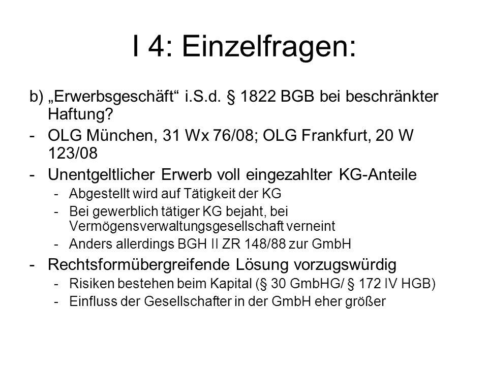 I 4: Einzelfragen: b) Erwerbsgeschäft i.S.d. § 1822 BGB bei beschränkter Haftung? -OLG München, 31 Wx 76/08; OLG Frankfurt, 20 W 123/08 -Unentgeltlich
