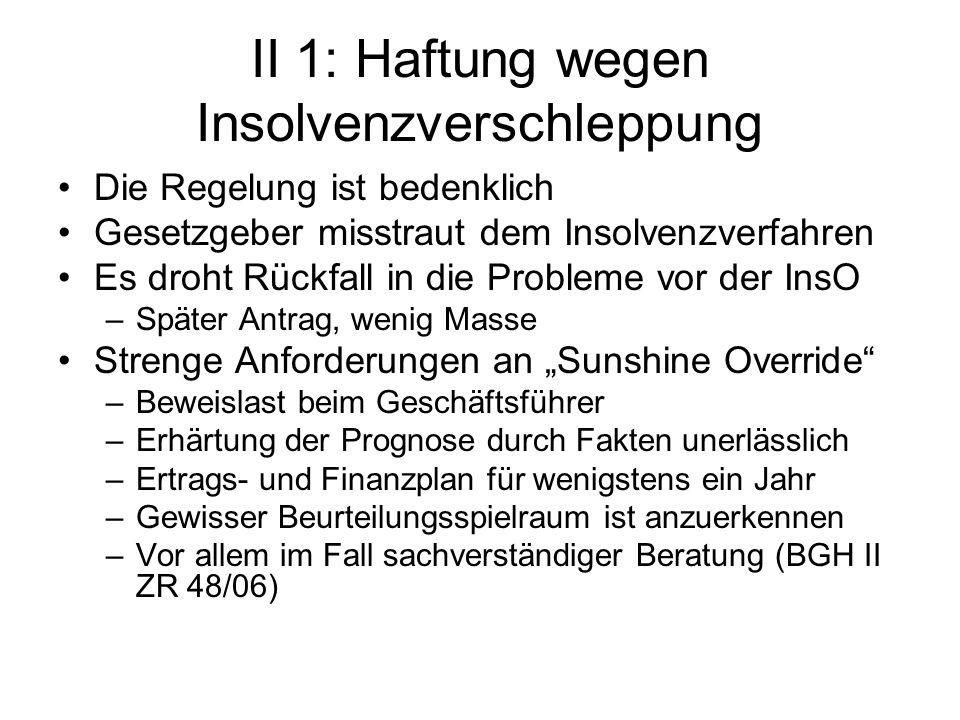 II 1: Haftung wegen Insolvenzverschleppung Die Regelung ist bedenklich Gesetzgeber misstraut dem Insolvenzverfahren Es droht Rückfall in die Probleme
