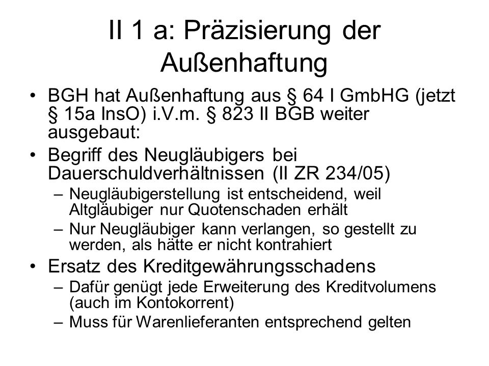 II 1 a: Präzisierung der Außenhaftung BGH hat Außenhaftung aus § 64 I GmbHG (jetzt § 15a InsO) i.V.m. § 823 II BGB weiter ausgebaut: Begriff des Neugl