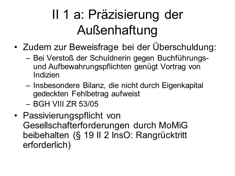 II 1 a: Präzisierung der Außenhaftung Zudem zur Beweisfrage bei der Überschuldung: –Bei Verstoß der Schuldnerin gegen Buchführungs- und Aufbewahrungsp