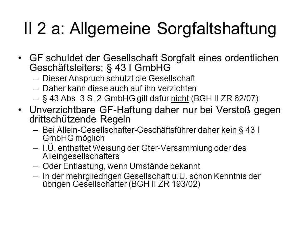 II 2 a: Allgemeine Sorgfaltshaftung GF schuldet der Gesellschaft Sorgfalt eines ordentlichen Geschäftsleiters; § 43 I GmbHG –Dieser Anspruch schützt d