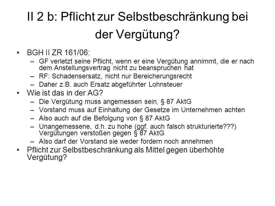 II 2 b: Pflicht zur Selbstbeschränkung bei der Vergütung? BGH II ZR 161/06: –GF verletzt seine Pflicht, wenn er eine Vergütung annimmt, die er nach de