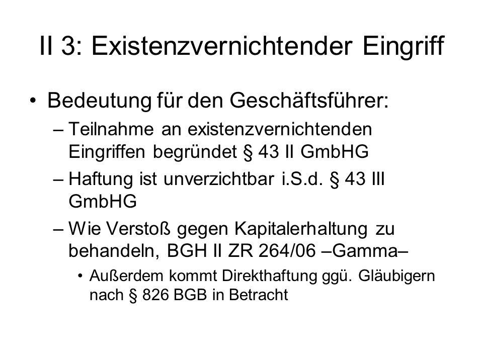 II 3: Existenzvernichtender Eingriff Bedeutung für den Geschäftsführer: –Teilnahme an existenzvernichtenden Eingriffen begründet § 43 II GmbHG –Haftun