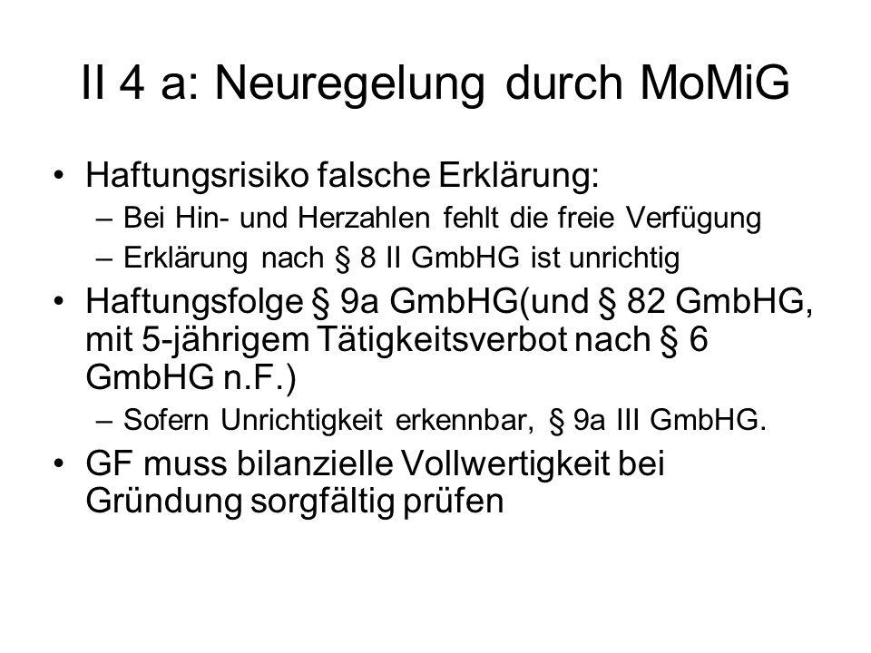 II 4 a: Neuregelung durch MoMiG Haftungsrisiko falsche Erklärung: –Bei Hin- und Herzahlen fehlt die freie Verfügung –Erklärung nach § 8 II GmbHG ist u