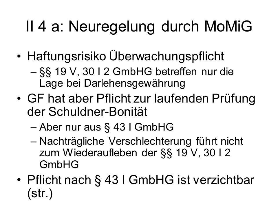 II 4 a: Neuregelung durch MoMiG Haftungsrisiko Überwachungspflicht –§§ 19 V, 30 I 2 GmbHG betreffen nur die Lage bei Darlehensgewährung GF hat aber Pf