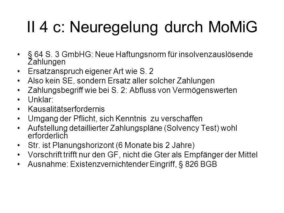 II 4 c: Neuregelung durch MoMiG § 64 S. 3 GmbHG: Neue Haftungsnorm für insolvenzauslösende Zahlungen Ersatzanspruch eigener Art wie S. 2 Also kein SE,