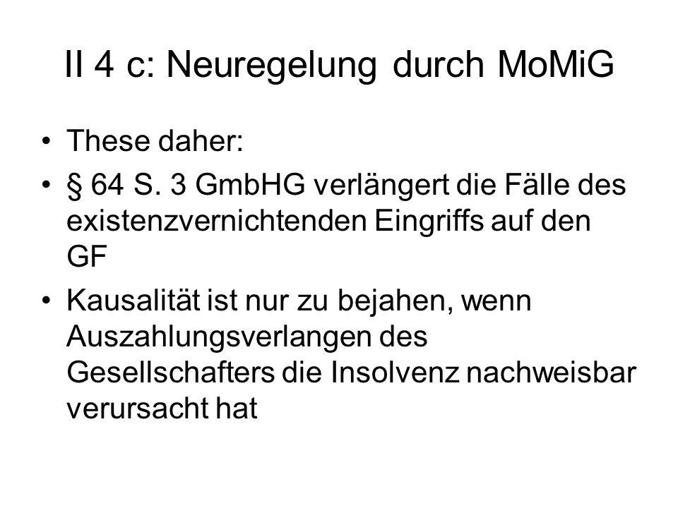 II 4 c: Neuregelung durch MoMiG These daher: § 64 S. 3 GmbHG verlängert die Fälle des existenzvernichtenden Eingriffs auf den GF Kausalität ist nur zu