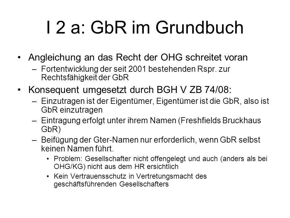 I 2 a: GbR im Grundbuch Angleichung an das Recht der OHG schreitet voran –Fortentwicklung der seit 2001 bestehenden Rspr. zur Rechtsfähigkeit der GbR