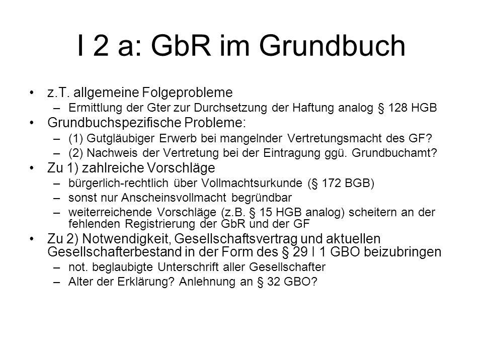 I 2 a: GbR im Grundbuch z.T. allgemeine Folgeprobleme –Ermittlung der Gter zur Durchsetzung der Haftung analog § 128 HGB Grundbuchspezifische Probleme