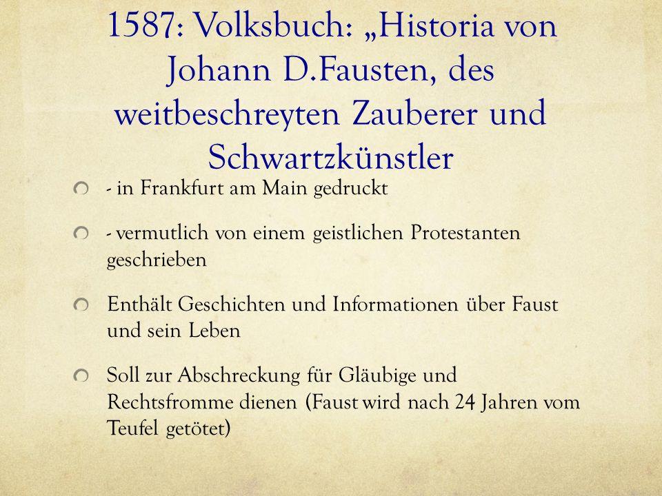 1587: Volksbuch: Historia von Johann D.Fausten, des weitbeschreyten Zauberer und Schwartzkünstler - in Frankfurt am Main gedruckt - vermutlich von ein