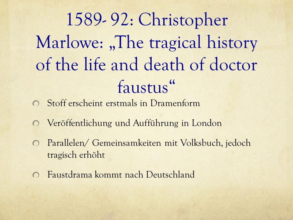 1589- 92: Christopher Marlowe: The tragical history of the life and death of doctor faustus Stoff erscheint erstmals in Dramenform Veröffentlichung un