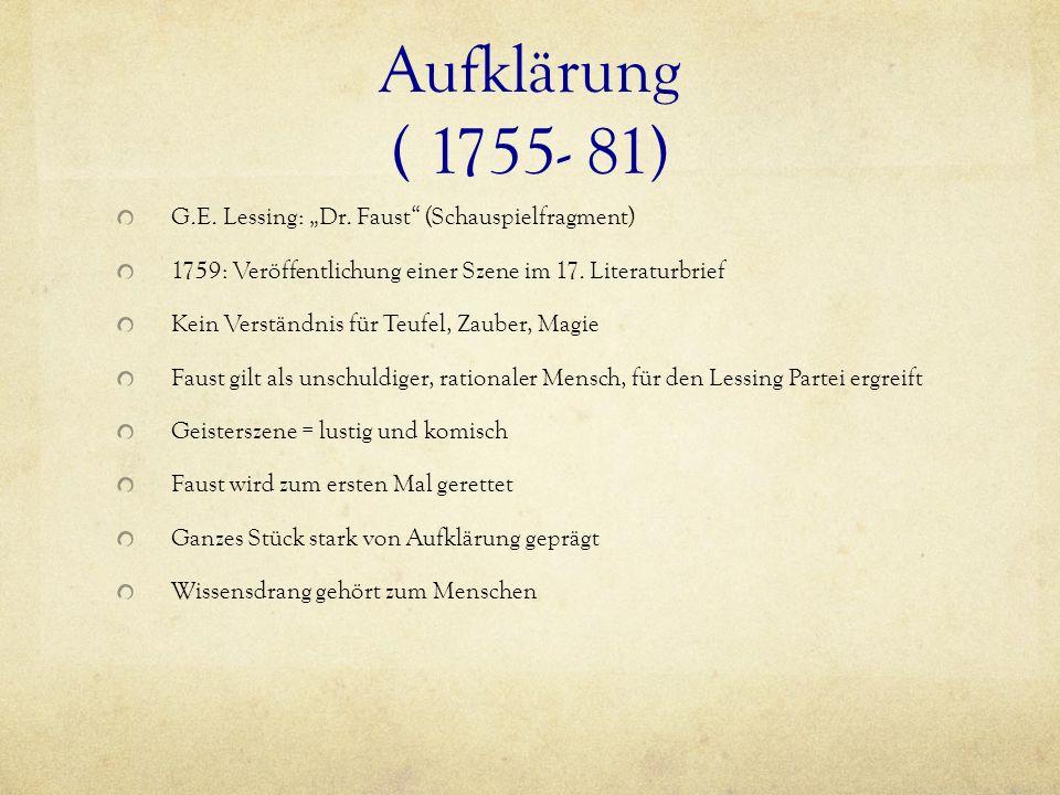 Aufklärung ( 1755- 81) G.E. Lessing: Dr. Faust (Schauspielfragment) 1759: Veröffentlichung einer Szene im 17. Literaturbrief Kein Verständnis für Teuf