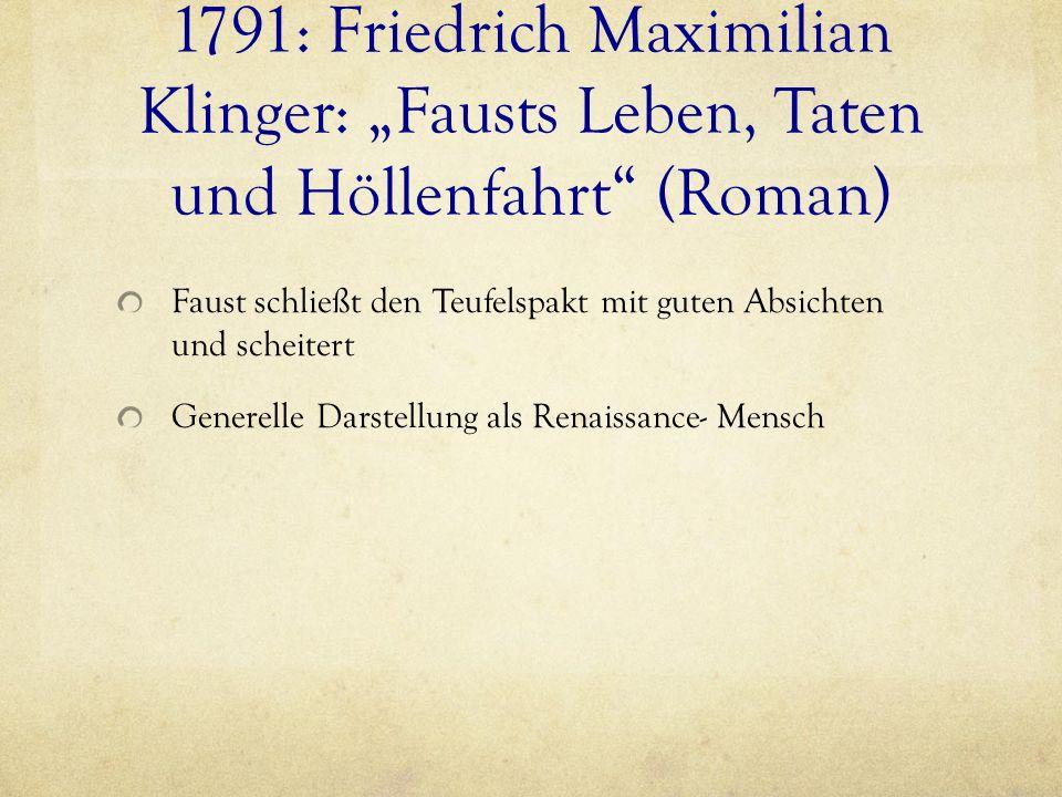 1791: Friedrich Maximilian Klinger: Fausts Leben, Taten und Höllenfahrt (Roman) Faust schließt den Teufelspakt mit guten Absichten und scheitert Gener