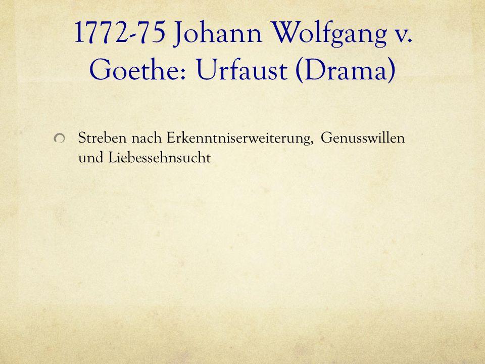 1772-75 Johann Wolfgang v. Goethe: Urfaust (Drama) Streben nach Erkenntniserweiterung, Genusswillen und Liebessehnsucht