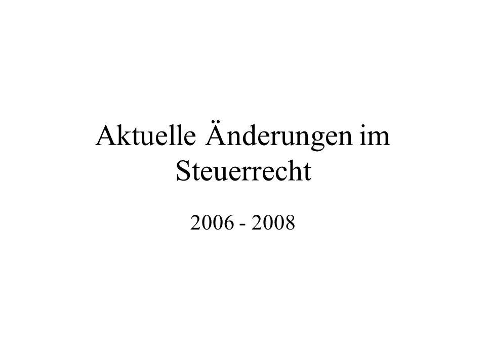 Aktuelle Änderungen im Steuerrecht 2006 - 2008