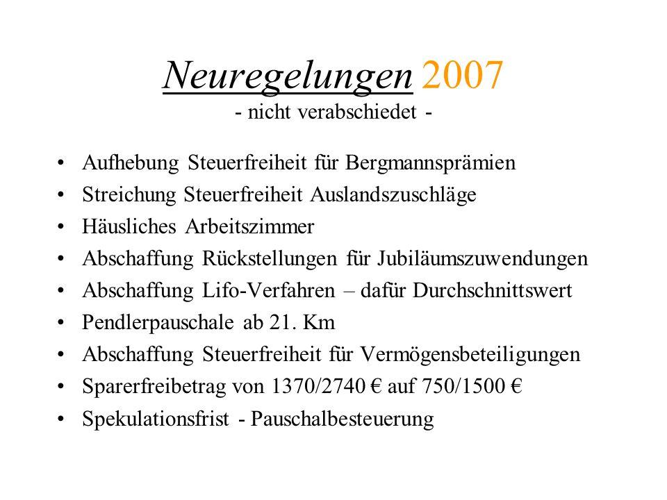 Neuregelungen 2007 - nicht verabschiedet - Aufhebung Steuerfreiheit für Bergmannsprämien Streichung Steuerfreiheit Auslandszuschläge Häusliches Arbeit