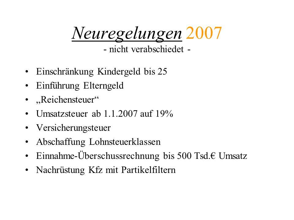 Neuregelungen 2007 - nicht verabschiedet - Einschränkung Kindergeld bis 25 Einführung Elterngeld Reichensteuer Umsatzsteuer ab 1.1.2007 auf 19% Versic