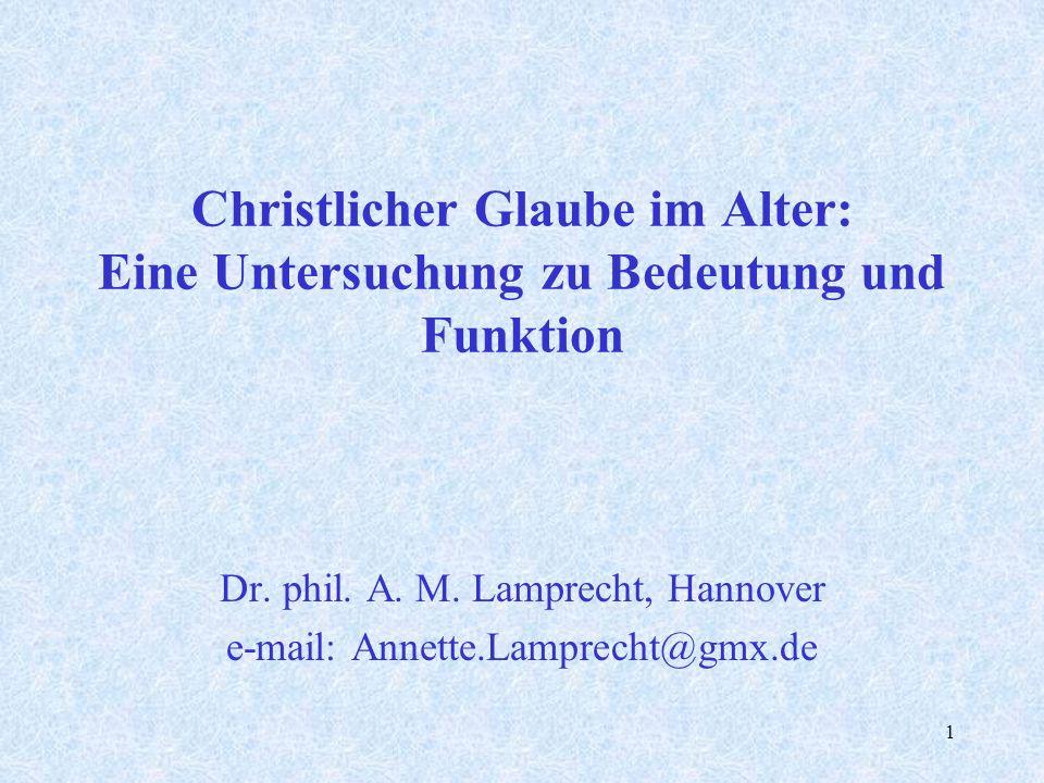 1 Christlicher Glaube im Alter: Eine Untersuchung zu Bedeutung und Funktion Dr. phil. A. M. Lamprecht, Hannover e-mail: Annette.Lamprecht@gmx.de