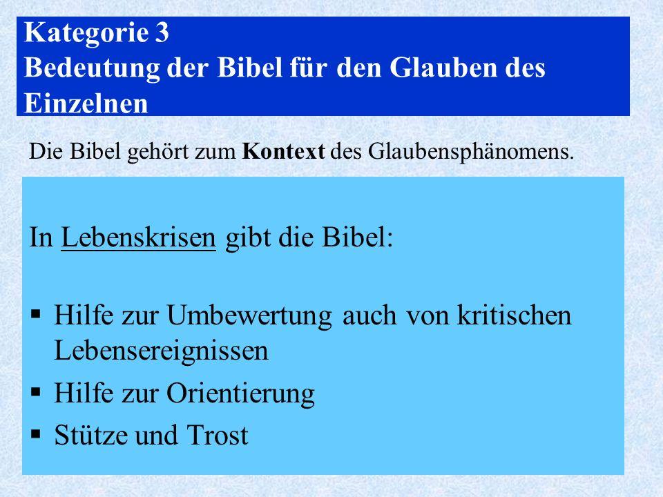 24 Kategorie 3 Bedeutung der Bibel für den Glauben des Einzelnen In Lebenskrisen gibt die Bibel: Hilfe zur Umbewertung auch von kritischen Lebensereig