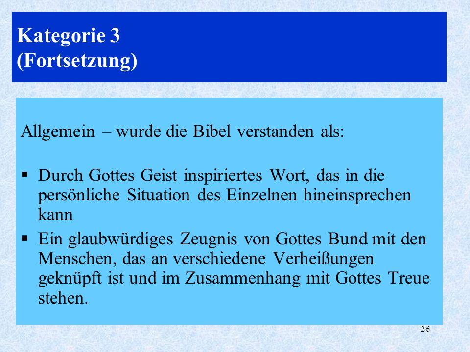 26 Kategorie 3 (Fortsetzung) Allgemein – wurde die Bibel verstanden als: Durch Gottes Geist inspiriertes Wort, das in die persönliche Situation des Ei