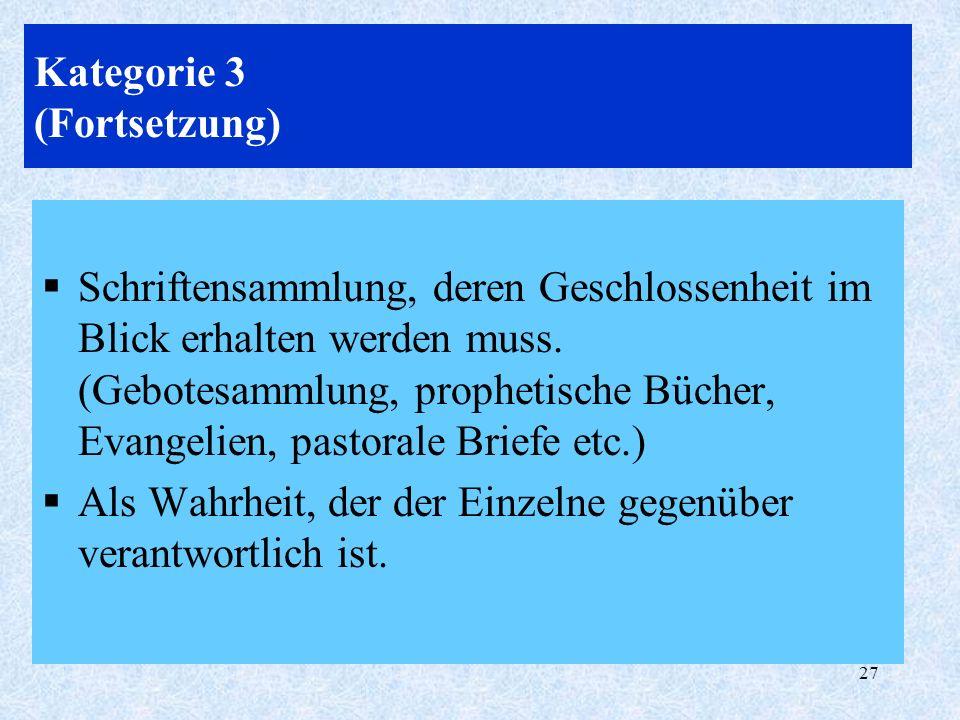 27 Kategorie 3 (Fortsetzung) Schriftensammlung, deren Geschlossenheit im Blick erhalten werden muss. (Gebotesammlung, prophetische Bücher, Evangelien,