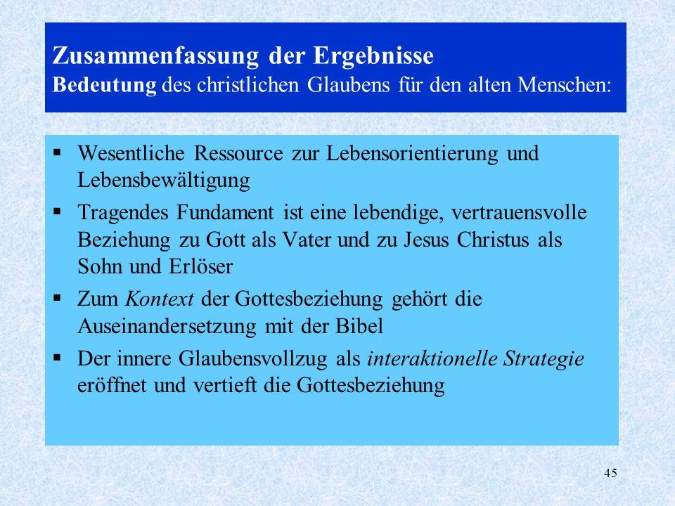 45 Zusammenfassung der Ergebnisse Bedeutung des christlichen Glaubens für den alten Menschen: Wesentliche Ressource zur Lebensorientierung und Lebensb