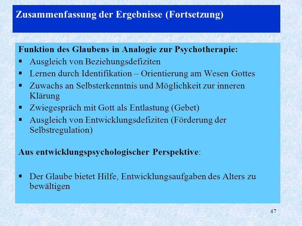 47 Zusammenfassung der Ergebnisse (Fortsetzung) Funktion des Glaubens in Analogie zur Psychotherapie: Ausgleich von Beziehungsdefiziten Lernen durch I
