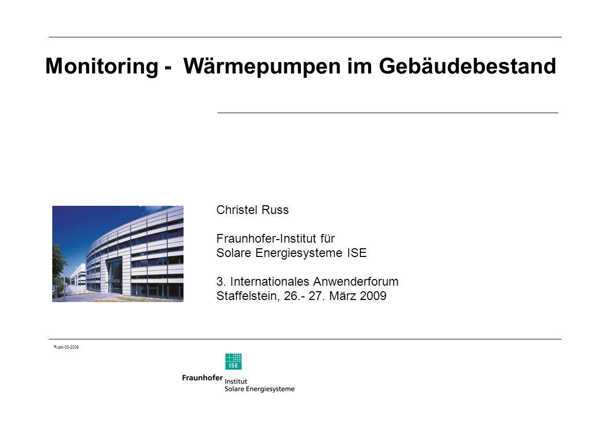 Russ-03-2009 Monitoring - Wärmepumpen im Gebäudebestand Christel Russ Fraunhofer-Institut für Solare Energiesysteme ISE 3. Internationales Anwenderfor