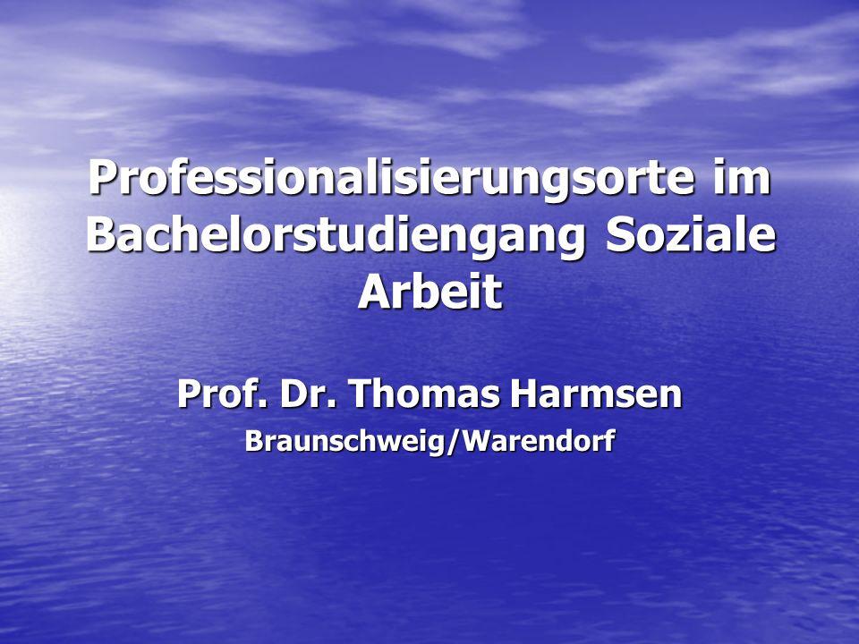 Professionalisierungsorte im Bachelorstudiengang Soziale Arbeit Prof. Dr. Thomas Harmsen Braunschweig/Warendorf