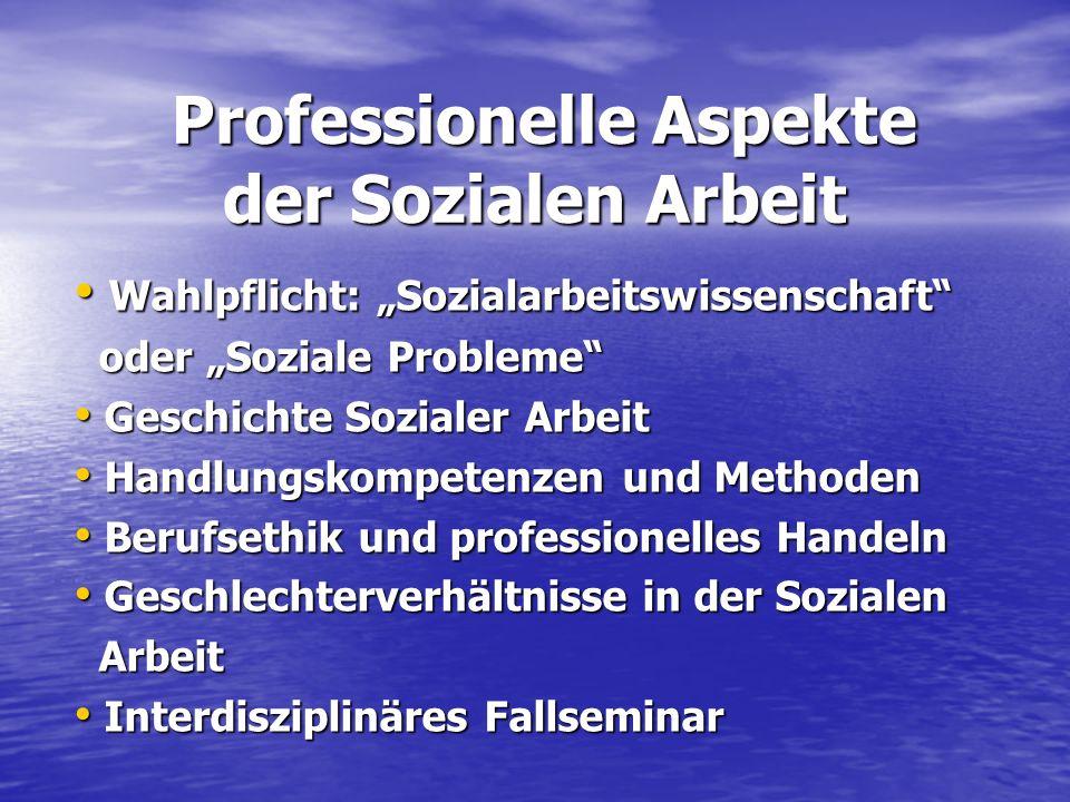 Professionelle Aspekte der Sozialen Arbeit Professionelle Aspekte der Sozialen Arbeit Wahlpflicht: Sozialarbeitswissenschaft Wahlpflicht: Sozialarbeit