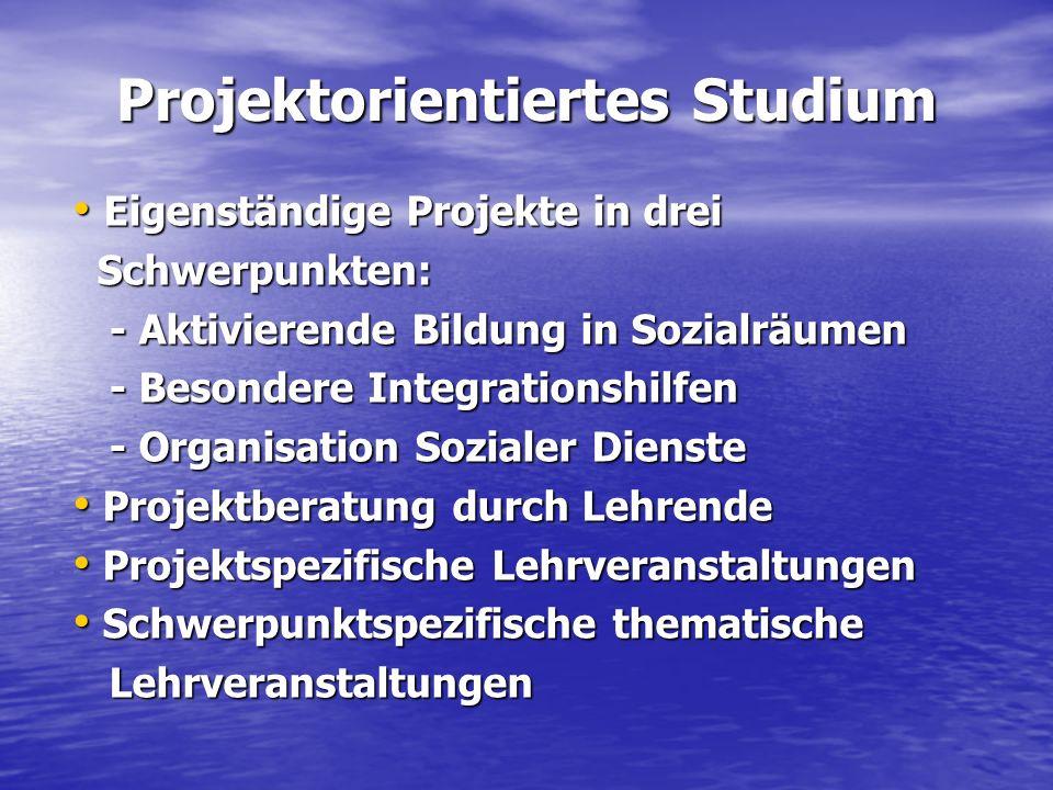 Projektorientiertes Studium Eigenständige Projekte in drei Eigenständige Projekte in drei Schwerpunkten: Schwerpunkten: - Aktivierende Bildung in Sozi