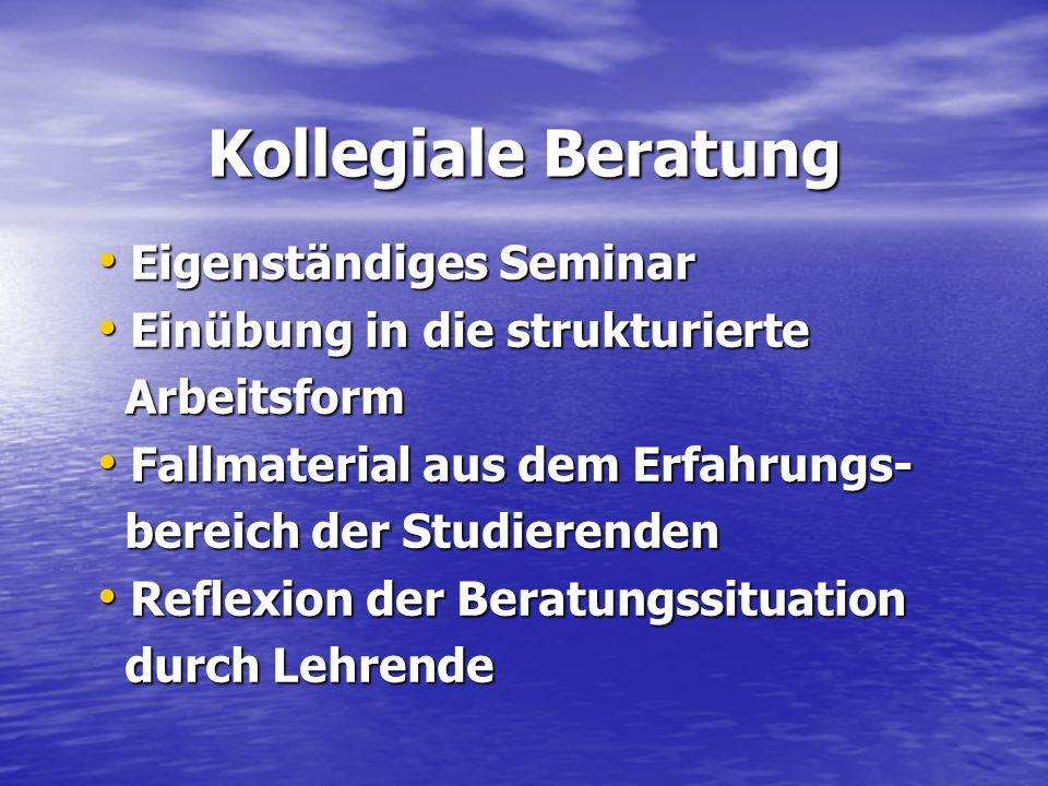 Kollegiale Beratung Eigenständiges Seminar Eigenständiges Seminar Einübung in die strukturierte Einübung in die strukturierte Arbeitsform Arbeitsform