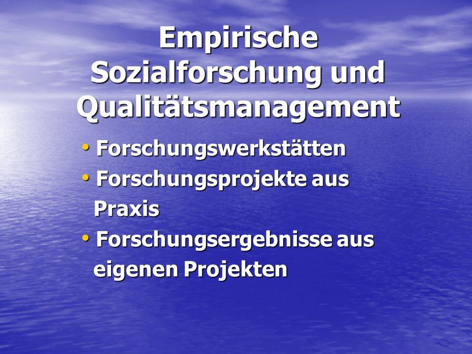 Empirische Sozialforschung und Qualitätsmanagement Forschungswerkstätten Forschungswerkstätten Forschungsprojekte aus Forschungsprojekte aus Praxis Pr