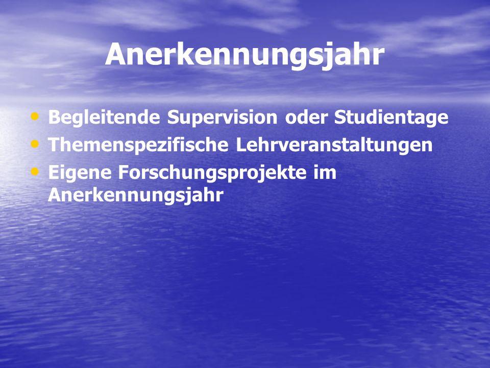 Anerkennungsjahr Begleitende Supervision oder Studientage Themenspezifische Lehrveranstaltungen Eigene Forschungsprojekte im Anerkennungsjahr