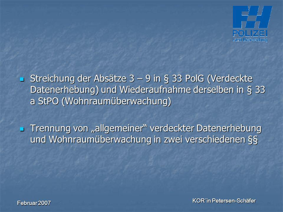 Februar 2007 KOR´in Petersen-Schäfer Streichung der Absätze 3 – 9 in § 33 PolG (Verdeckte Datenerhebung) und Wiederaufnahme derselben in § 33 a StPO (