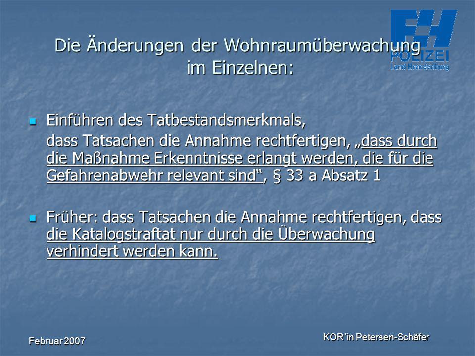 Februar 2007 KOR´in Petersen-Schäfer Die Änderungen der Wohnraumüberwachung im Einzelnen: Einführen des Tatbestandsmerkmals, Einführen des Tatbestands