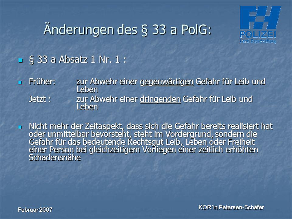 Februar 2007 KOR´in Petersen-Schäfer § 33 a Absatz 1 Nr. 1 : § 33 a Absatz 1 Nr. 1 : Früher:zur Abwehr einer gegenwärtigen Gefahr für Leib und Leben F