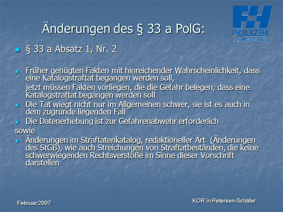 Februar 2007 KOR´in Petersen-Schäfer § 33 a Absatz 1, Nr. 2 § 33 a Absatz 1, Nr. 2 Früher genügten Fakten mit hinreichender Wahrscheinlichkeit, dass e