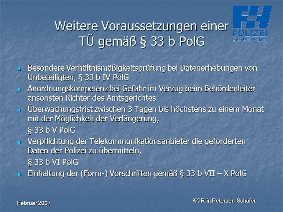 Februar 2007 KOR´in Petersen-Schäfer Weitere Voraussetzungen einer TÜ gemäß § 33 b PolG Besondere Verhältnismäßigkeitsprüfung bei Datenerhebungen von