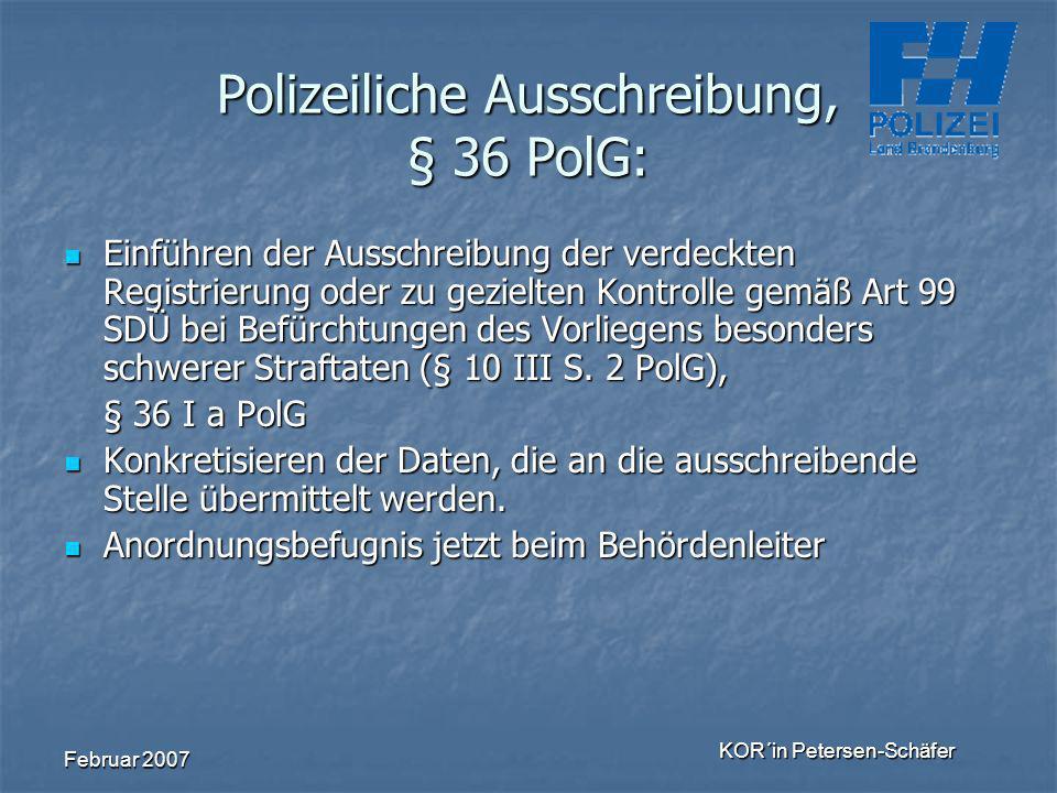Februar 2007 KOR´in Petersen-Schäfer Polizeiliche Ausschreibung, § 36 PolG: Einführen der Ausschreibung der verdeckten Registrierung oder zu gezielten